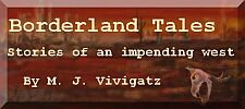 Borderland Tales: Stories of an impending west by M. J. Vivigatz